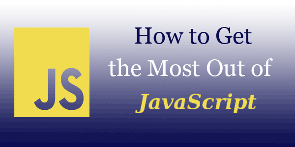 Graphic stating How To Get The Most Out of JavaScript