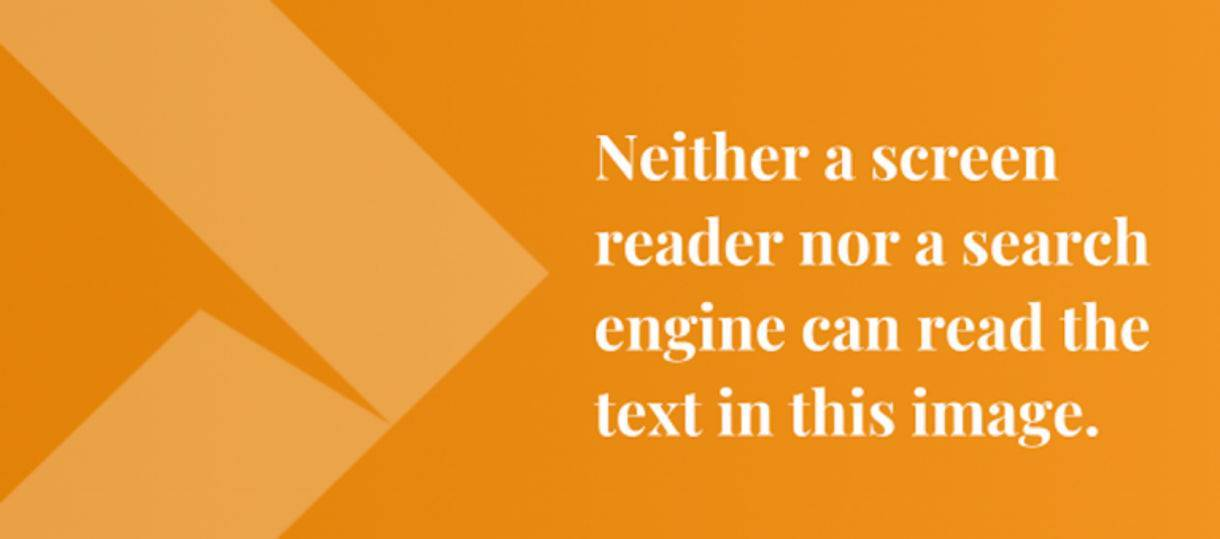 Neither a screen reader nor a search engine can read the text in this image.